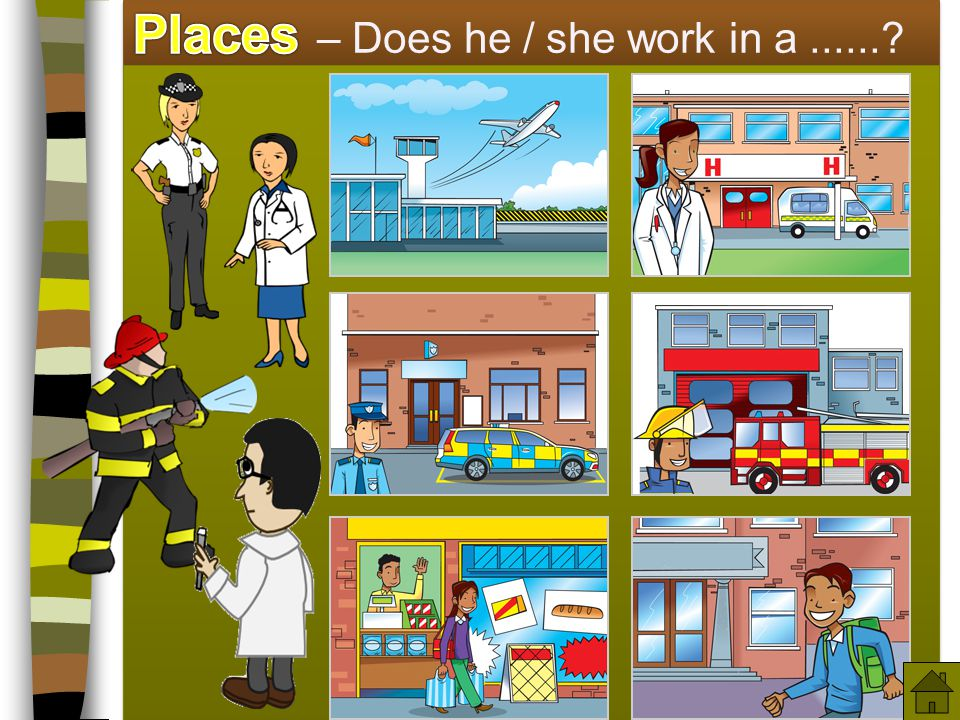 Places – Does he / she work in a ......