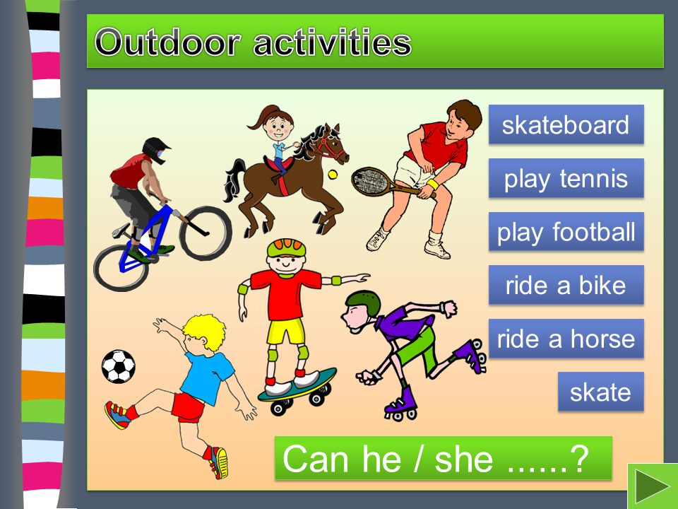 Outdoor activities Can he / she ...... skateboard play tennis