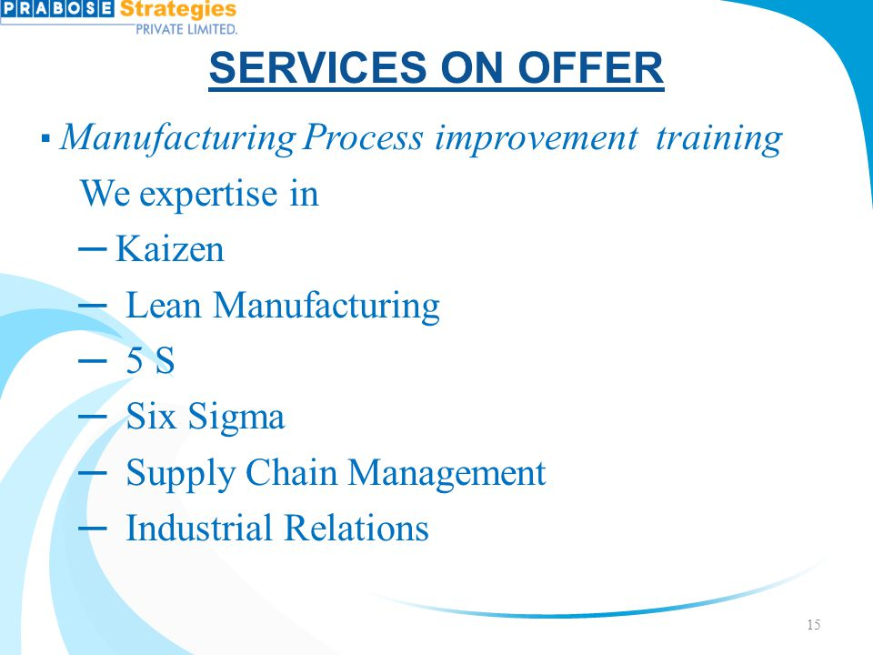 SERVICES ON OFFER We expertise in ─ Kaizen ─ Lean Manufacturing ─ 5 S