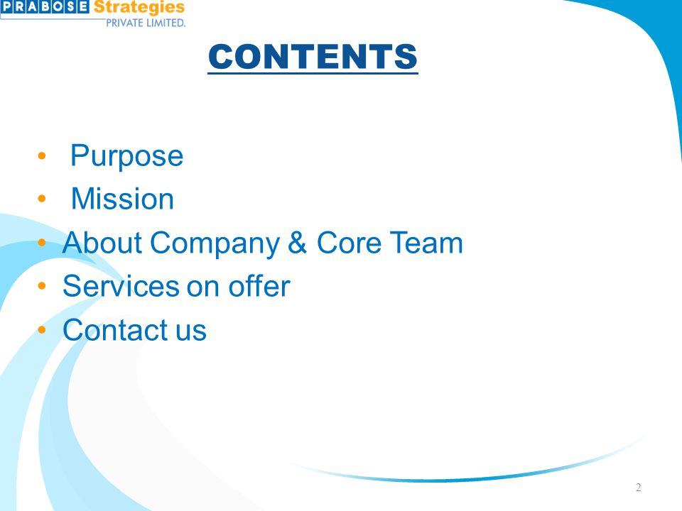 CONTENTS Purpose Mission About Company & Core Team Services on offer