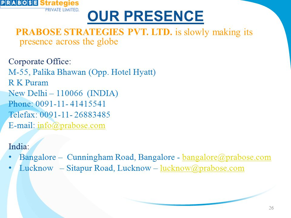 OUR PRESENCE PRABOSE STRATEGIES PVT. LTD. is slowly making its presence across the globe. Corporate Office: