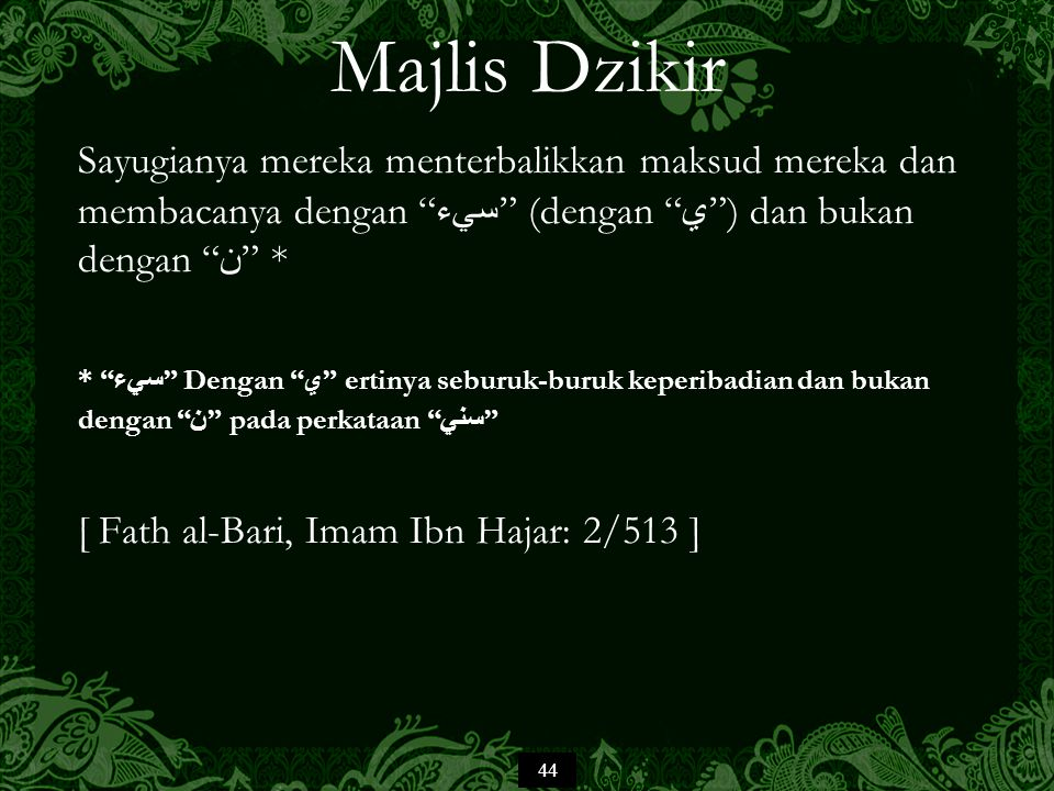 Majlis Dzikir Sayugianya mereka menterbalikkan maksud mereka dan membacanya dengan سيء (dengan ي ) dan bukan dengan ن *