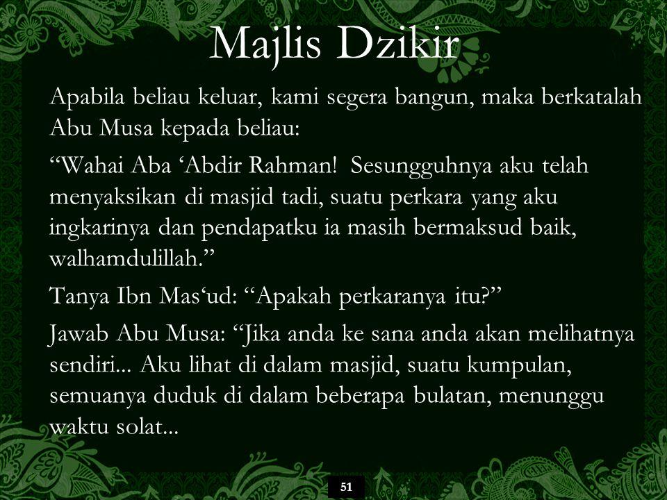 Majlis Dzikir Apabila beliau keluar, kami segera bangun, maka berkatalah Abu Musa kepada beliau:
