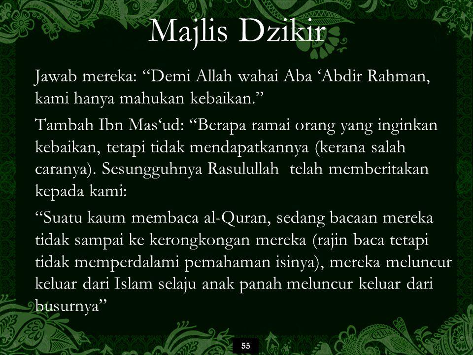 Majlis Dzikir Jawab mereka: Demi Allah wahai Aba 'Abdir Rahman, kami hanya mahukan kebaikan.