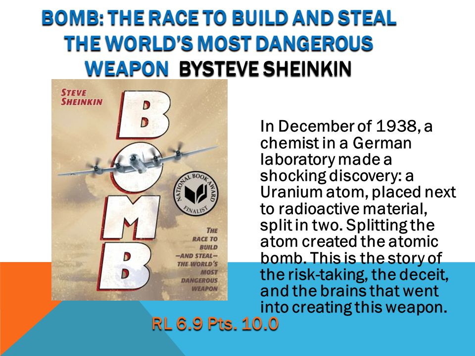Bomb: the race to build and steal the world's most dangerous weapon bySteve Sheinkin