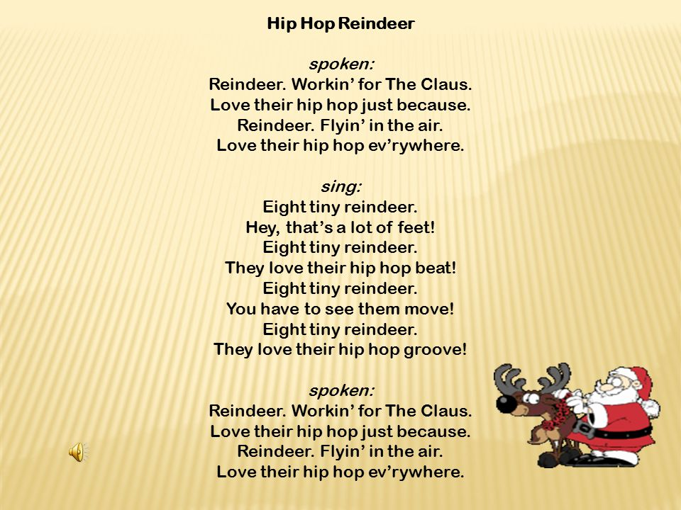 Reindeer. Workin' for The Claus. Love their hip hop just because.