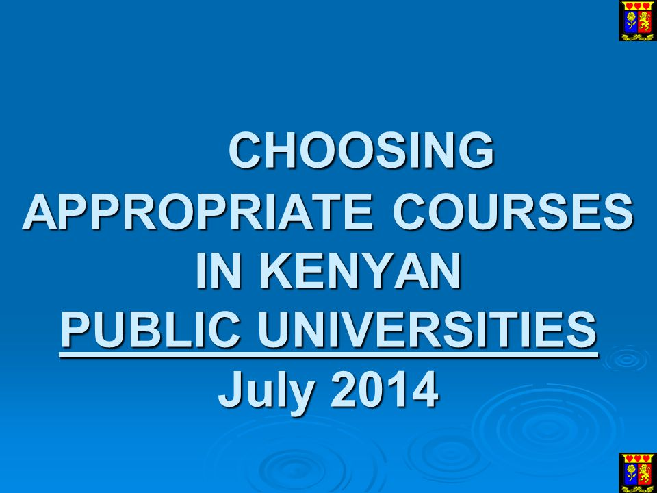 CHOOSING APPROPRIATE COURSES IN KENYAN PUBLIC UNIVERSITIES July 2014