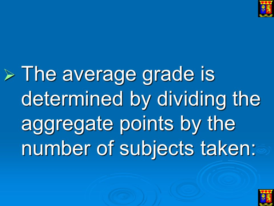 The average grade is determined by dividing the aggregate points by the number of subjects taken:
