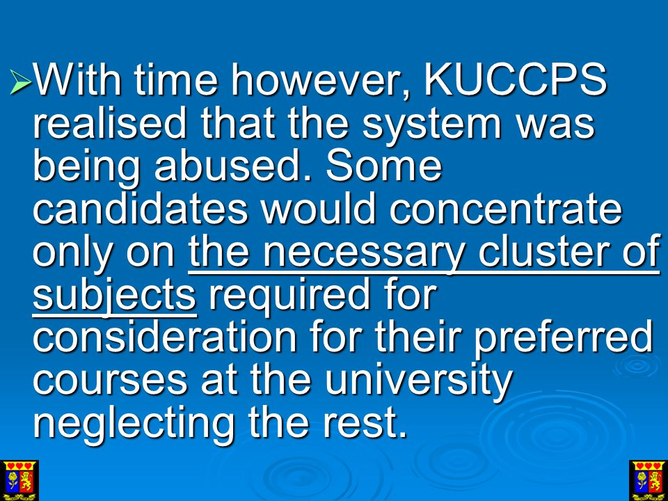 With time however, KUCCPS realised that the system was being abused