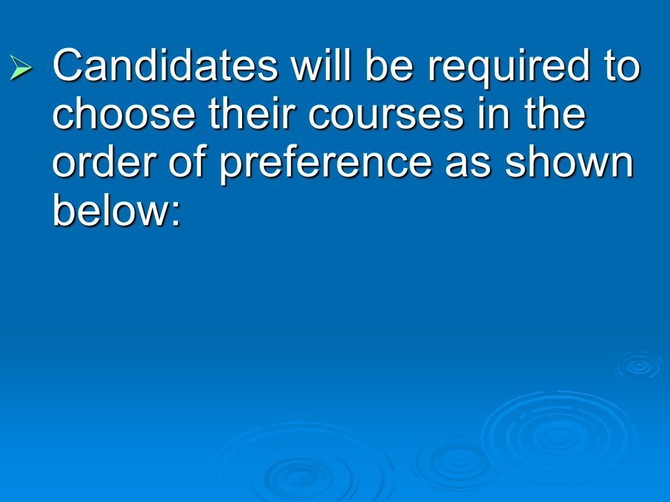 Candidates will be required to choose their courses in the order of preference as shown below: