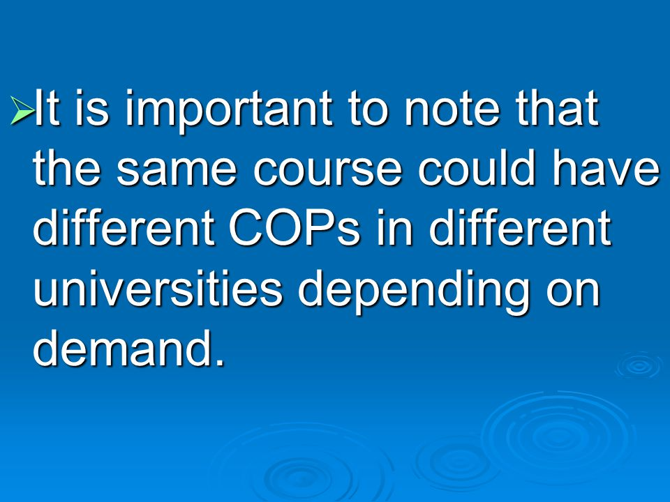 It is important to note that the same course could have different COPs in different universities depending on demand.
