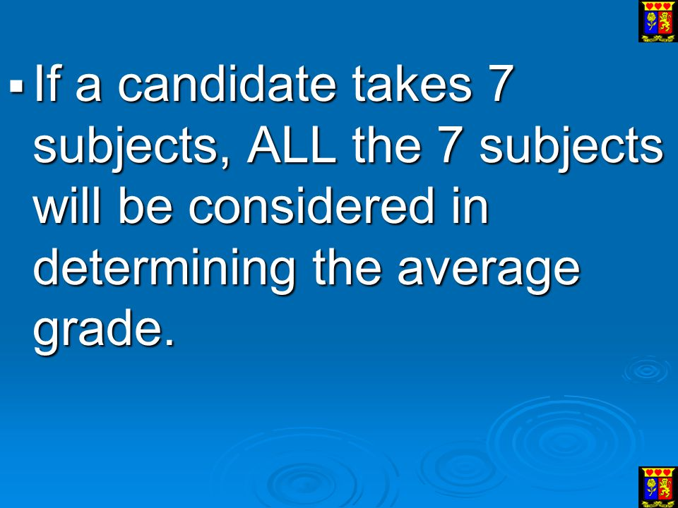 If a candidate takes 7 subjects, ALL the 7 subjects will be considered in determining the average grade.