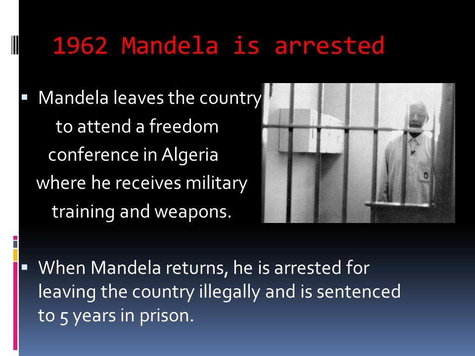 1962 Mandela is arrested Mandela leaves the country