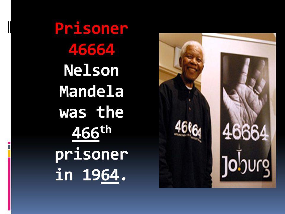 Prisoner 46664 Nelson Mandela was the 466th prisoner in 1964.