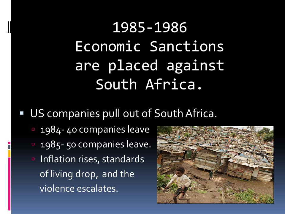 1985-1986 Economic Sanctions are placed against South Africa.