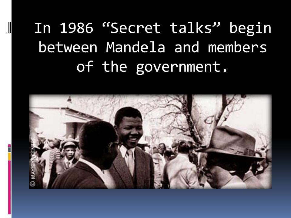 In 1986 Secret talks begin between Mandela and members of the government.