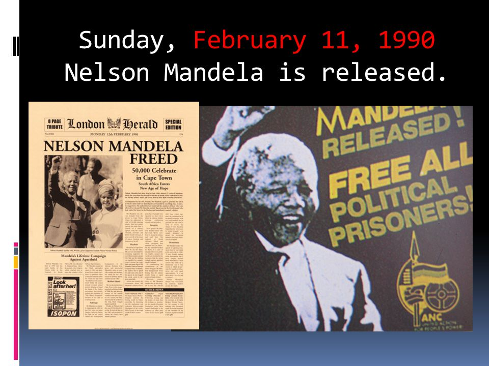 Sunday, February 11, 1990 Nelson Mandela is released.