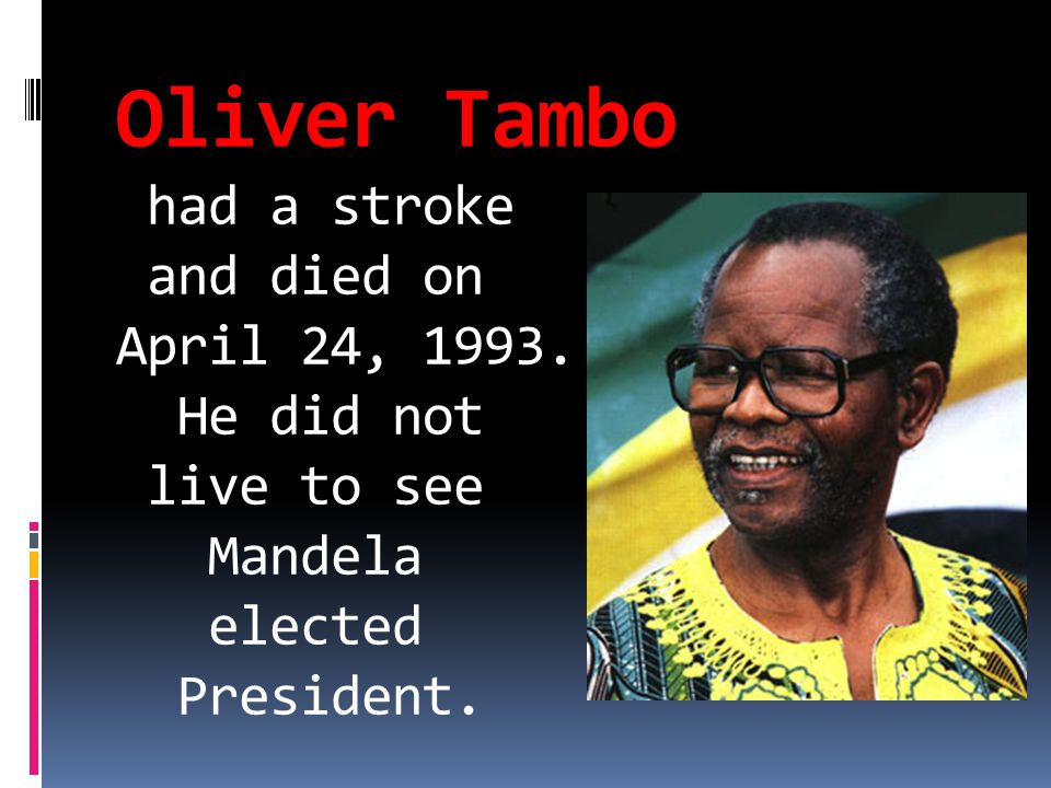 Oliver Tambo had a stroke and died on April 24, 1993