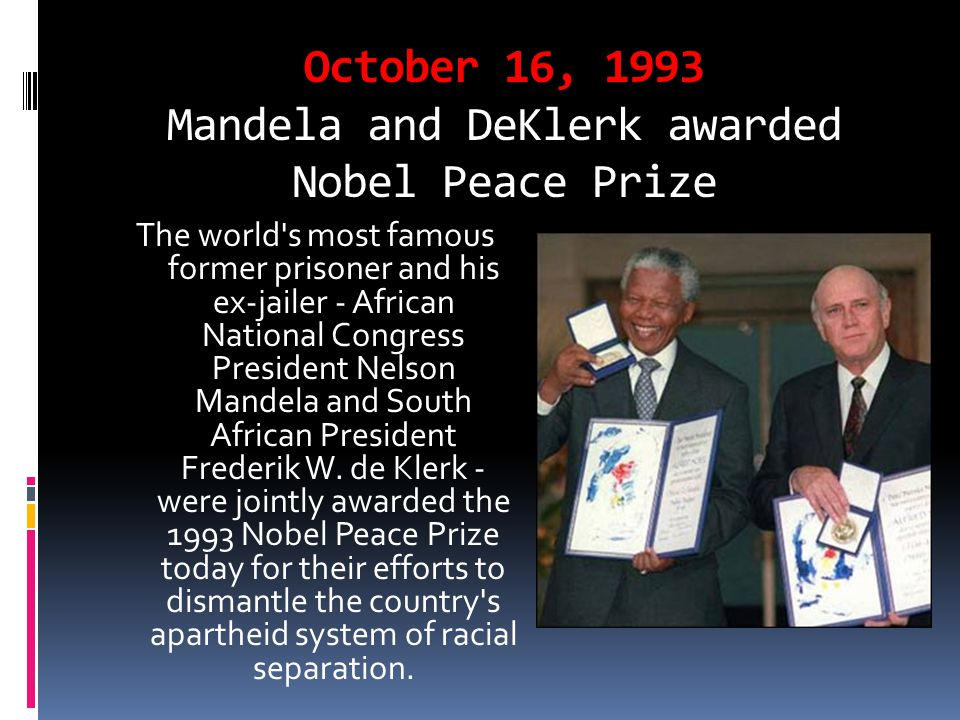 October 16, 1993 Mandela and DeKlerk awarded Nobel Peace Prize