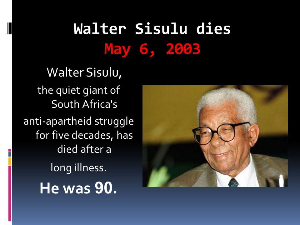 Walter Sisulu dies May 6, 2003 He was 90. Walter Sisulu,