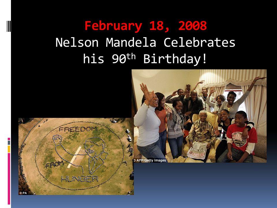 February 18, 2008 Nelson Mandela Celebrates his 90th Birthday!