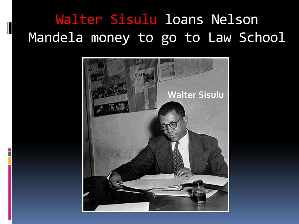 Walter Sisulu loans Nelson Mandela money to go to Law School