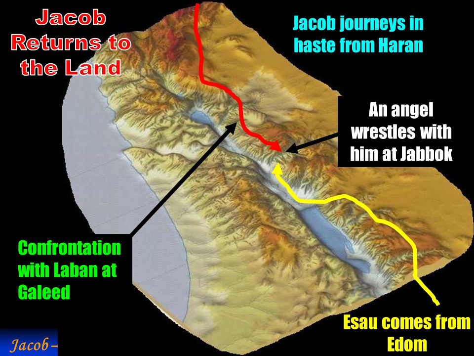 … …. Jacob Returns to the Land Jacob journeys in haste from Haran
