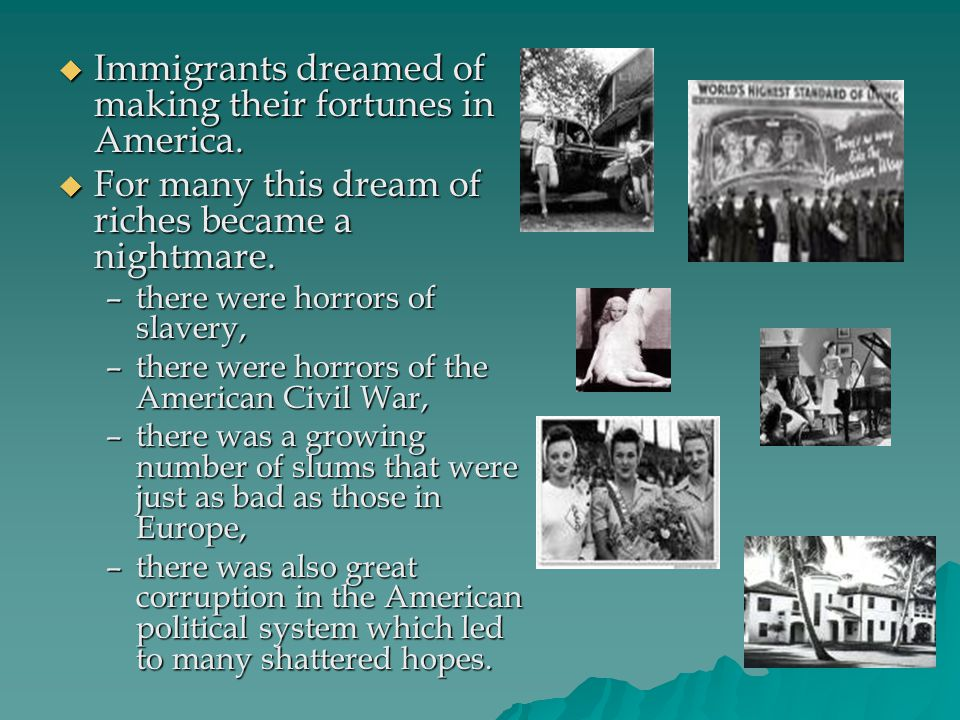 Immigrants dreamed of making their fortunes in America.