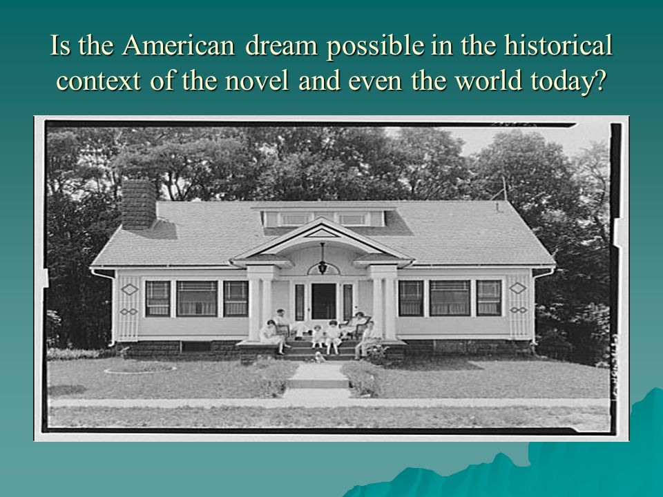 Is the American dream possible in the historical context of the novel and even the world today