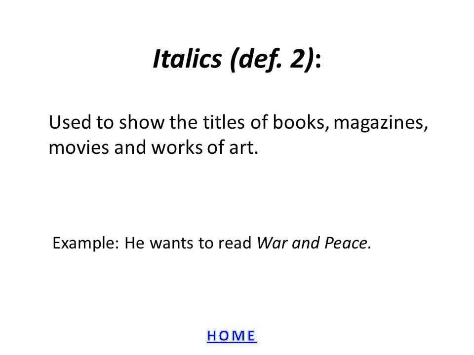 Used to show the titles of books, magazines, movies and works of art.
