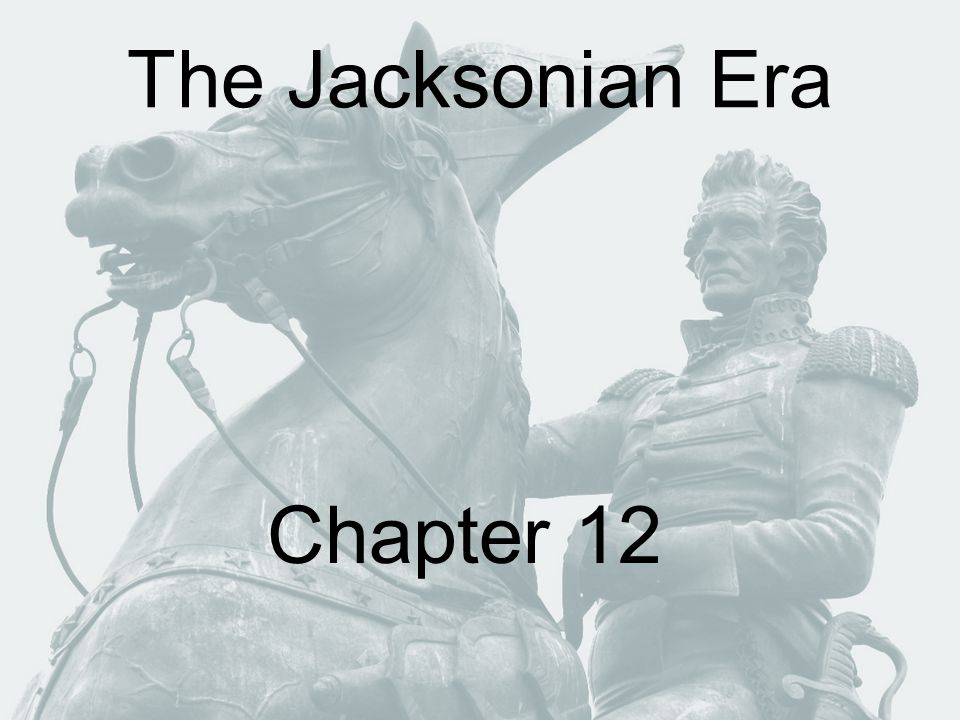 The Jacksonian Era Chapter 12