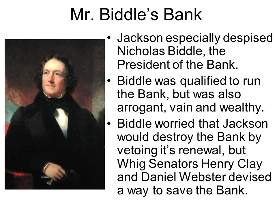 Mr. Biddle's Bank Jackson especially despised Nicholas Biddle, the President of the Bank.