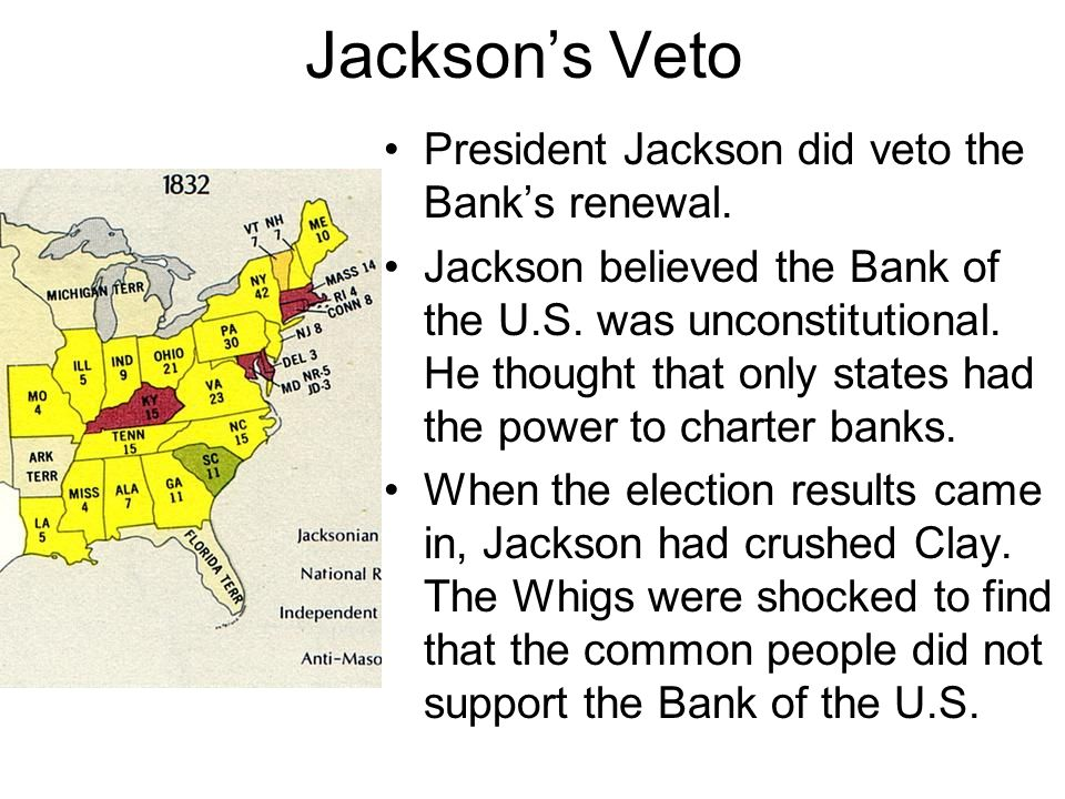 Jackson's Veto President Jackson did veto the Bank's renewal.
