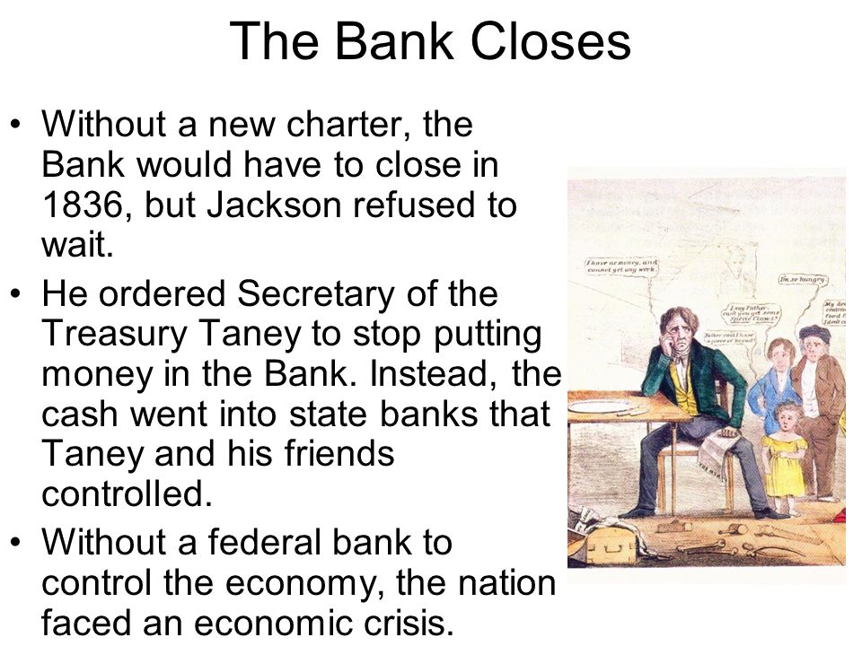The Bank Closes Without a new charter, the Bank would have to close in 1836, but Jackson refused to wait.
