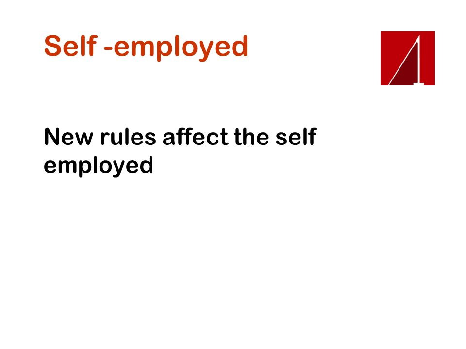 Self -employed New rules affect the self employed