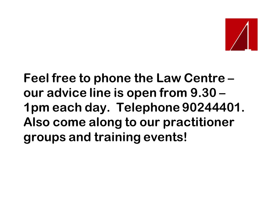 Feel free to phone the Law Centre – our advice line is open from 9