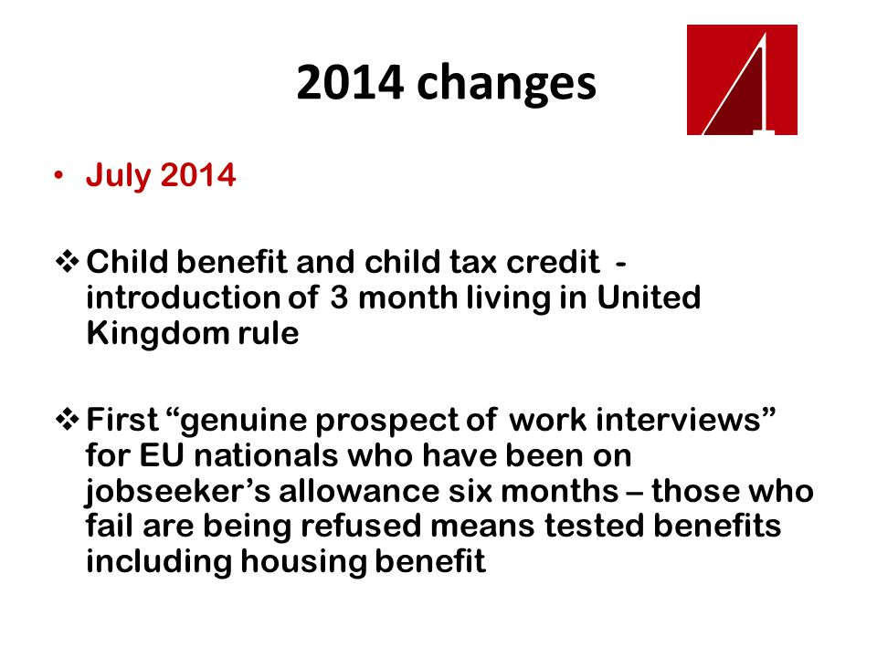 2014 changes July 2014. Child benefit and child tax credit - introduction of 3 month living in United Kingdom rule.