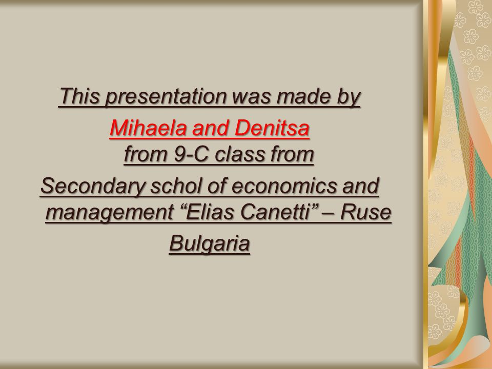 This presentation was made by Mihaela and Denitsa from 9-C class from