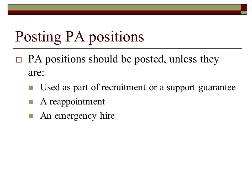 Posting PA positions PA positions should be posted, unless they are: