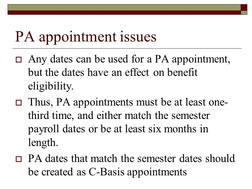 PA appointment issues Any dates can be used for a PA appointment, but the dates have an effect on benefit eligibility.