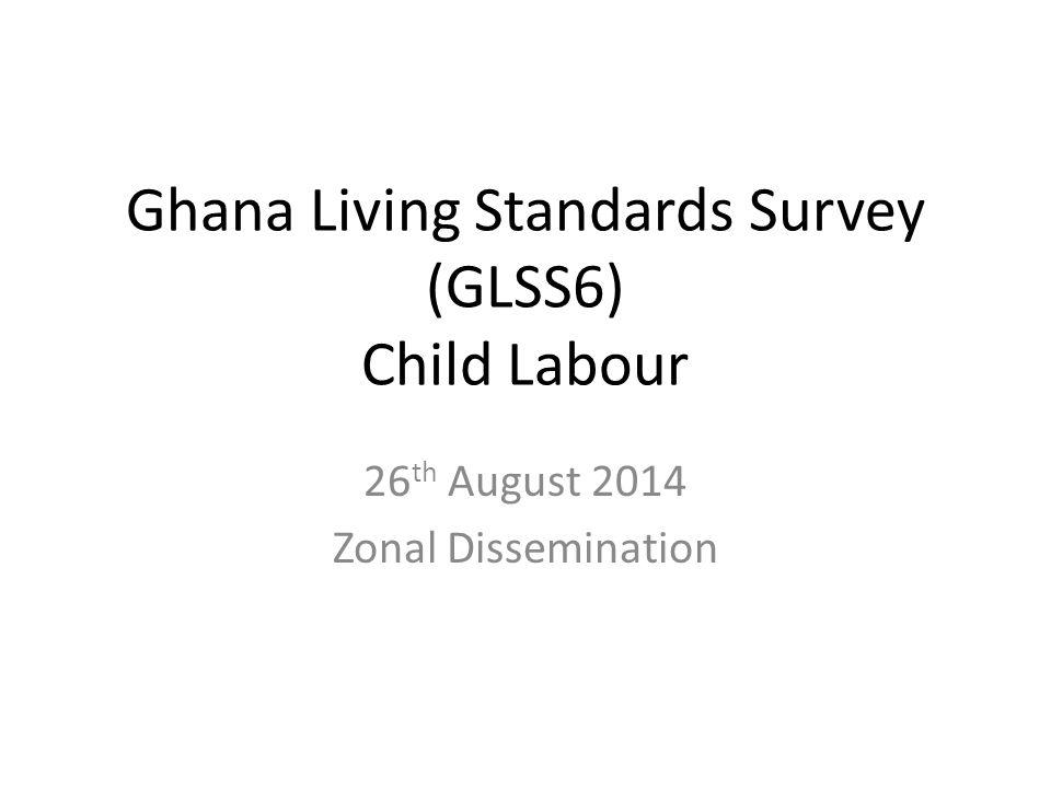 Ghana Living Standards Survey (GLSS6) Child Labour