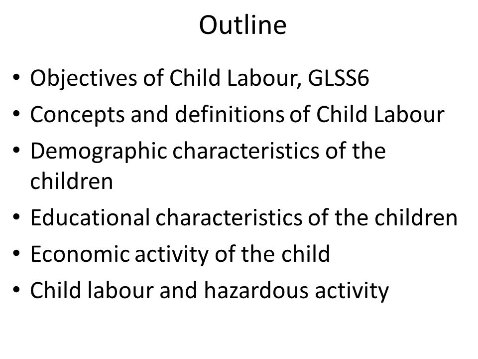 Outline Objectives of Child Labour, GLSS6