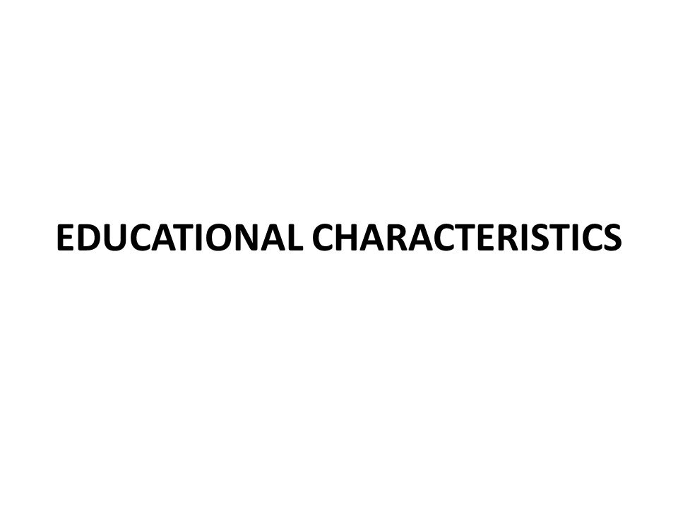 EDUCATIONAL CHARACTERISTICS