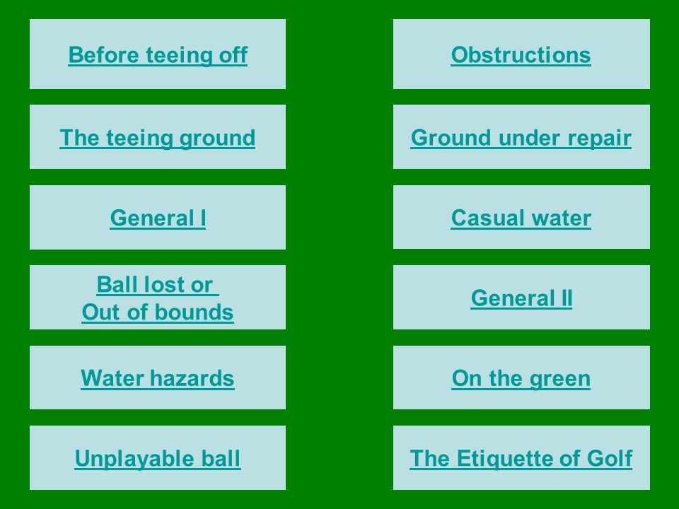 Before teeing off Obstructions. The teeing ground. Ground under repair. General I. Casual water.