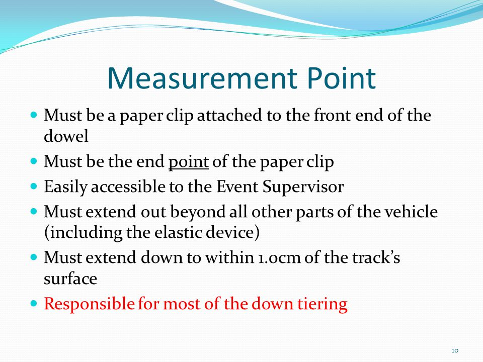 Measurement Point Must be a paper clip attached to the front end of the dowel. Must be the end point of the paper clip.