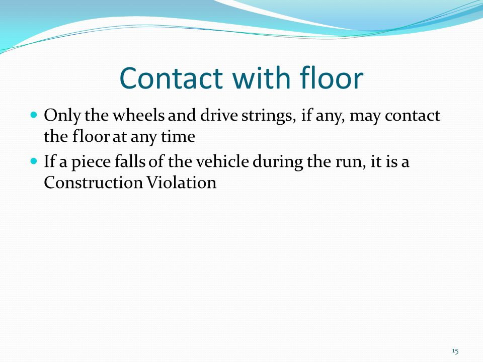 Contact with floor Only the wheels and drive strings, if any, may contact the floor at any time.