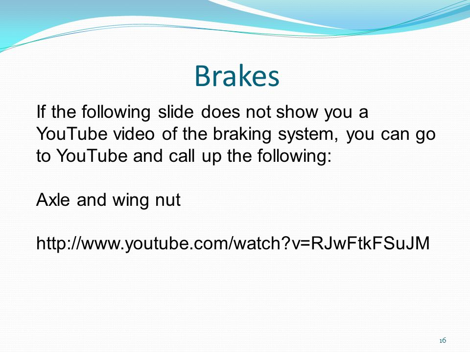 Brakes If the following slide does not show you a YouTube video of the braking system, you can go to YouTube and call up the following: