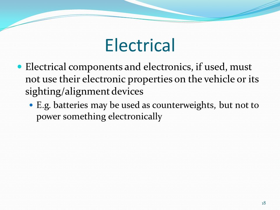 Electrical Electrical components and electronics, if used, must not use their electronic properties on the vehicle or its sighting/alignment devices.