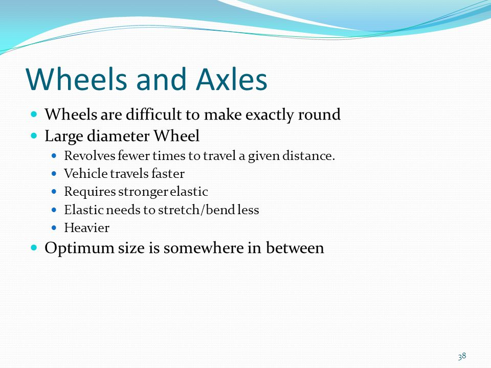Wheels and Axles Wheels are difficult to make exactly round