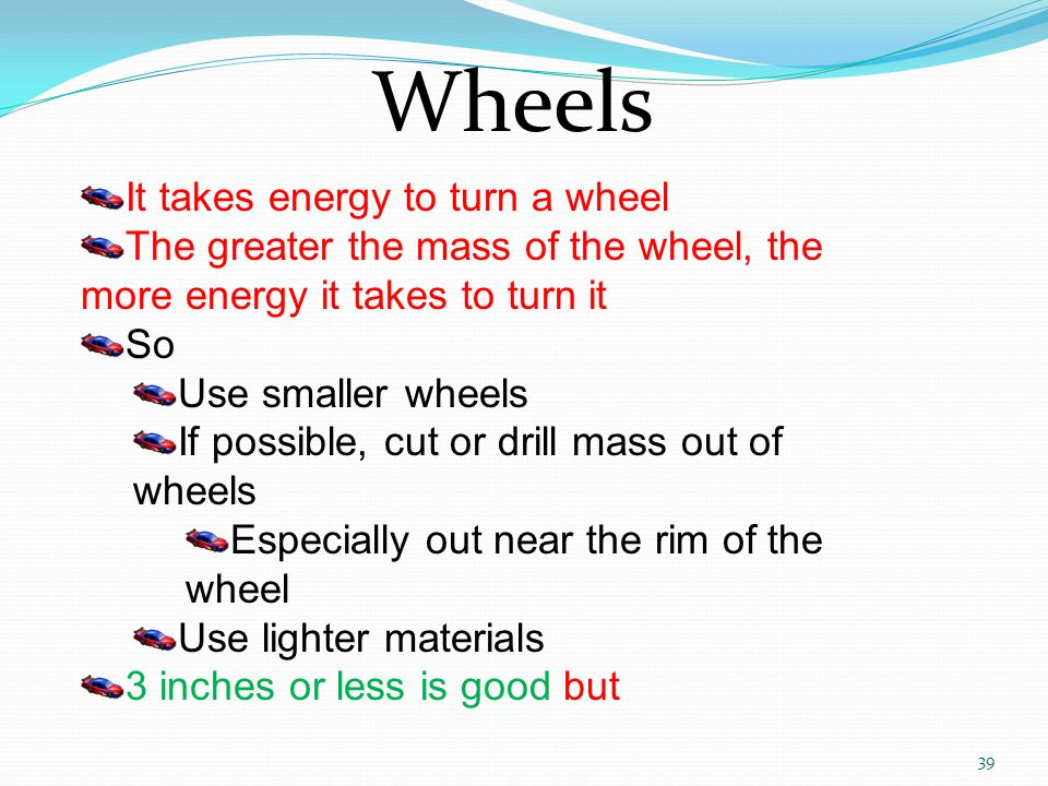 Wheels It takes energy to turn a wheel